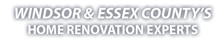 Windsor Essex County's Home Renovation Experts